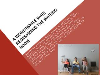 A WORTHWHILE WAIT: Redesigning the Waiting Room