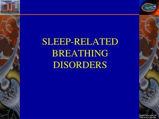 SLEEP - RELATED  BREATHING  DISO R DERS