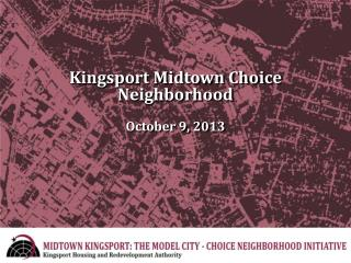 Kingsport Midtown Choice Neighborhood October 9, 2013
