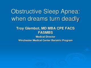 Obstructive Sleep Apnea:  when dreams turn deadly