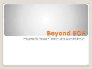 Beyond EOF