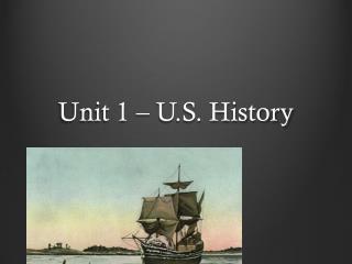 Unit 1 – U.S. History