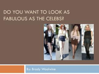 Do you want to look as fabulous as the celebs?