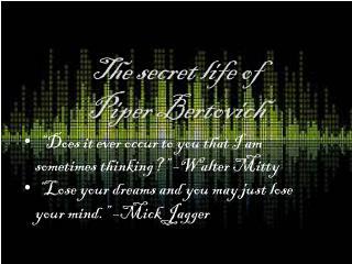 The secret life of  Piper Bertovich
