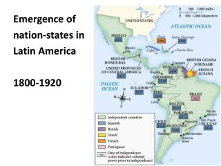 Emergence of  nation-states in  Latin America 1800-1920