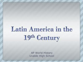 Latin America in the 19 th  Century