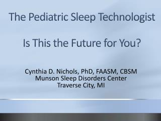 The Pediatric Sleep  Technologist Is This  the Future for You ?