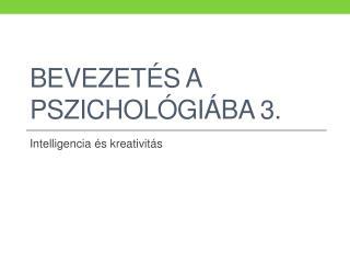 BEVEZETÉS A PSZICHOLÓGIÁBA  3.