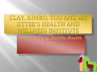 Clay,  Kimbo , Tog and an Otter's Health and Wellness Institute