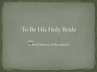 To Be His Holy Bride