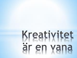 Kreativitet är en vana