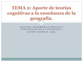 TEMA 2: Aporte de teorías cognitivas a la enseñanza de la geografía.