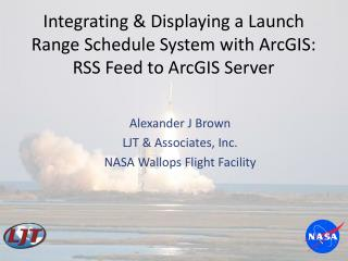 Integrating & Displaying a Launch Range Schedule System with ArcGIS: RSS Feed to ArcGIS Server