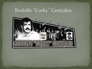 Rodolfo �Corky� Gonzales