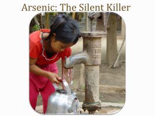 Arsenic : The Silent Killer