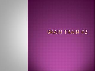Brain train #2