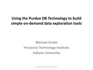 Using the Purdue DB Technology to build simple on-demand data exploration tools