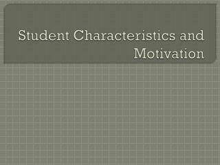 Student Characteristics and Motivation