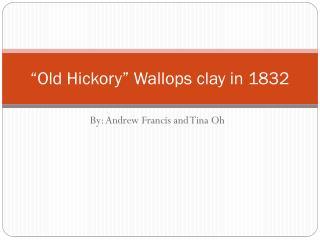 """ O ld Hickory"" Wallops clay in 1832"