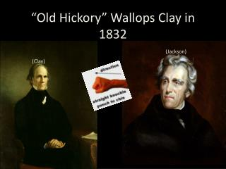 """""""Old Hickory"""" Wallops Clay in 1832"""