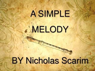 A SIMPLE MELODY BY Nicholas  Scarim