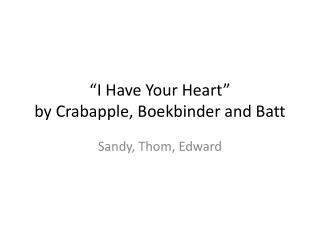 """I Have Your Heart""  by  Crabapple ,  Boekbinder  and  Batt"