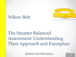 Yellow Belt The Smarter Balanced Assessment: Understanding Their Approach and Exemplars