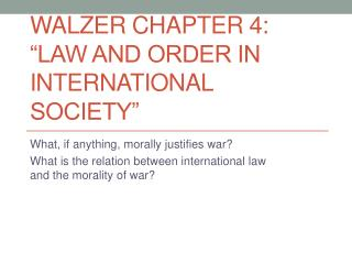 """WALZER CHAPTER 4: """"Law and Order in International Society"""""""