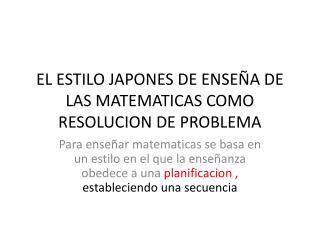 EL ESTILO JAPONES DE ENSEÑA DE LAS MATEMATICAS COMO RESOLUCION DE PROBLEMA