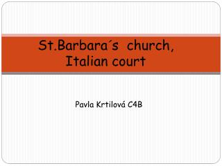 St.Barbara �s   church ,  Italian court