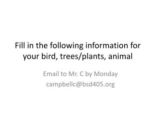 Fill in the following information for your bird, trees/plants, animal