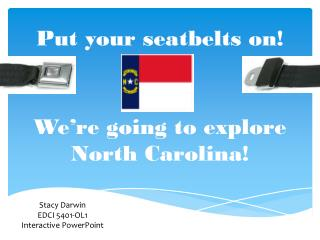 Put your seatbelts on! We're going to explore  North Carolina!