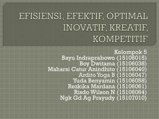 EFISIENSI, EFEKTIF, OPTIMAL INOVATIF, KREATIF, KOMPETITIF