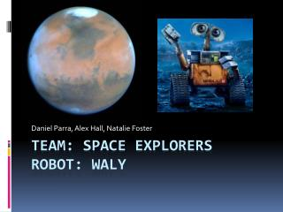 Team: Space Explorers Robot:  Waly
