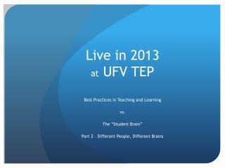 Live in 2013  at  UFV TEP
