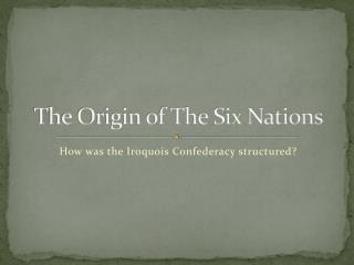The Origin of The Six Nations