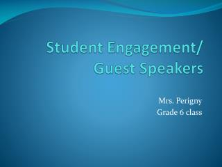 Student Engagement/ Guest Speakers