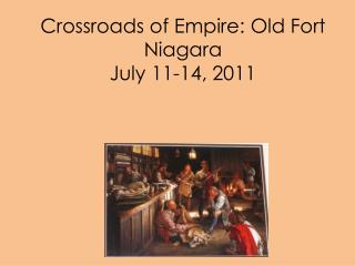 Crossroads of Empire: Old Fort Niagara July 11-14, 2011