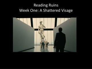 Reading Ruins Week  One:  A Shattered Visage