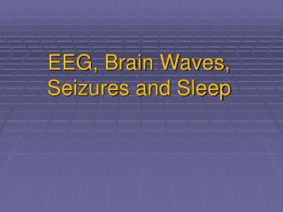 EEG, Brain Waves, Seizures and Sleep