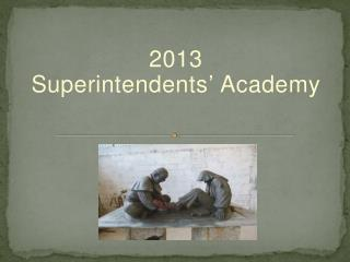 2013  Superintendents '  Academy