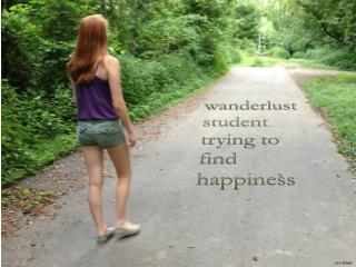 wanderlust  student  trying to find happiness
