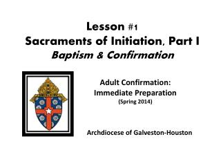 Lesson #1   Sacraments of Initiation, Part I Baptism & Confirmation