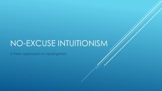 No-excuse intuitionism