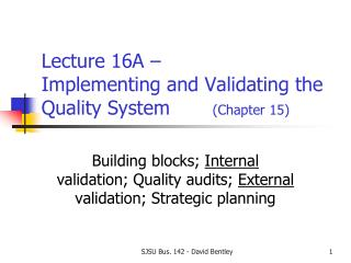 Lecture 16A  –  Implementing and Validating the  Quality System        (Chapter 15)