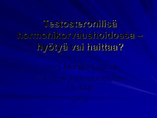 Testosteronilis  hormonikorvaushoidossa   hy ty  vai haittaa
