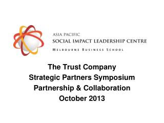 The Trust Company Strategic Partners Symposium Partnership & Collaboration October 2013