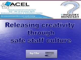 Releasing creativity  through safe staff culture