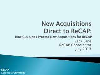 New Acquisitions Direct to ReCAP: How CUL Units Process New Acquisitions for ReCAP