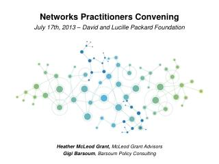 Networks Practitioners Convening July 17th, 2013 – David and Lucille Packard Foundation